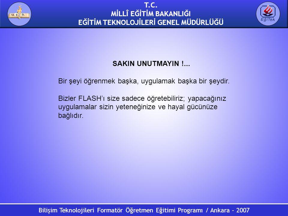 Bilişim Teknolojileri Formatör Öğretmen Eğitimi Programı / Ankara - 2007 T.C. MİLLÎ EĞİTİM BAKANLIĞI EĞİTİM TEKNOLOJİLERİ GENEL MÜDÜRLÜĞÜ SAKIN UNUTMA