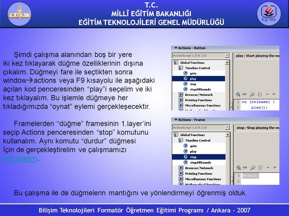 Bilişim Teknolojileri Formatör Öğretmen Eğitimi Programı / Ankara - 2007 T.C. MİLLÎ EĞİTİM BAKANLIĞI EĞİTİM TEKNOLOJİLERİ GENEL MÜDÜRLÜĞÜ Şimdi çalışm