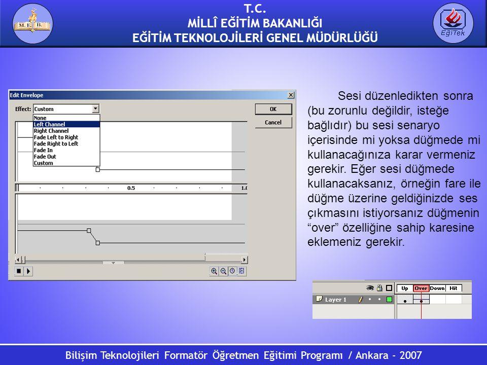 Bilişim Teknolojileri Formatör Öğretmen Eğitimi Programı / Ankara - 2007 T.C. MİLLÎ EĞİTİM BAKANLIĞI EĞİTİM TEKNOLOJİLERİ GENEL MÜDÜRLÜĞÜ Sesi düzenle