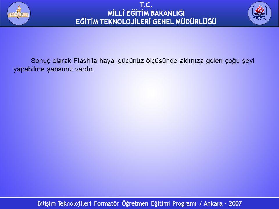 Bilişim Teknolojileri Formatör Öğretmen Eğitimi Programı / Ankara - 2007 T.C. MİLLÎ EĞİTİM BAKANLIĞI EĞİTİM TEKNOLOJİLERİ GENEL MÜDÜRLÜĞÜ Sonuç olarak