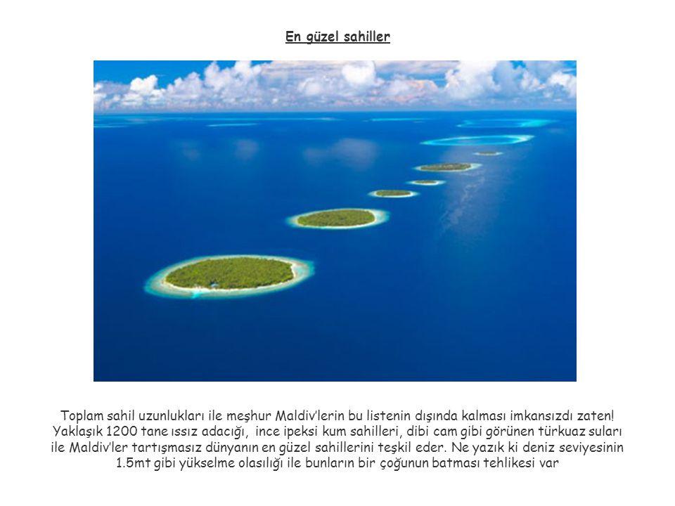 En güzel sahiller Toplam sahil uzunlukları ile meşhur Maldiv'lerin bu listenin dışında kalması imkansızdı zaten! Yaklaşık 1200 tane ıssız adacığı, inc