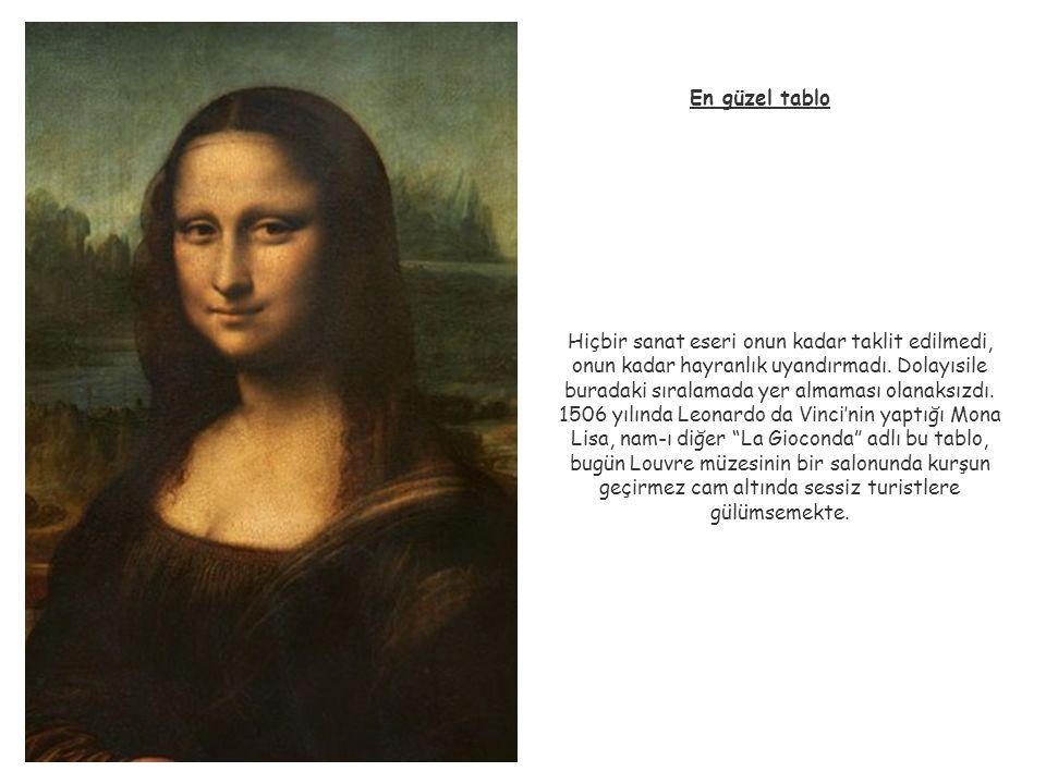 En güzel tablo Hiçbir sanat eseri onun kadar taklit edilmedi, onun kadar hayranlık uyandırmadı. Dolayısile buradaki sıralamada yer almaması olanaksızd