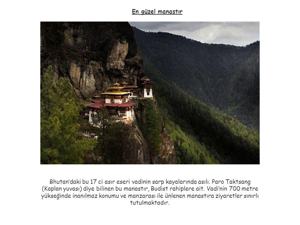 En güzel manastır Bhutan'daki bu 17 ci asır eseri vadinin sarp kayalarında asılı. Paro Taktsang (Kaplan yuvası) diye bilinen bu manastır, Budist rahip