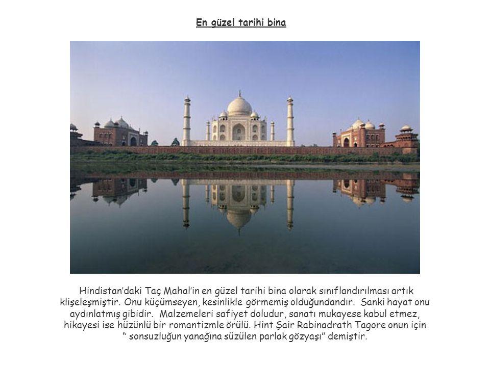 En güzel tarihi bina Hindistan'daki Taç Mahal'in en güzel tarihi bina olarak sınıflandırılması artık klişeleşmiştir. Onu küçümseyen, kesinlikle görmem