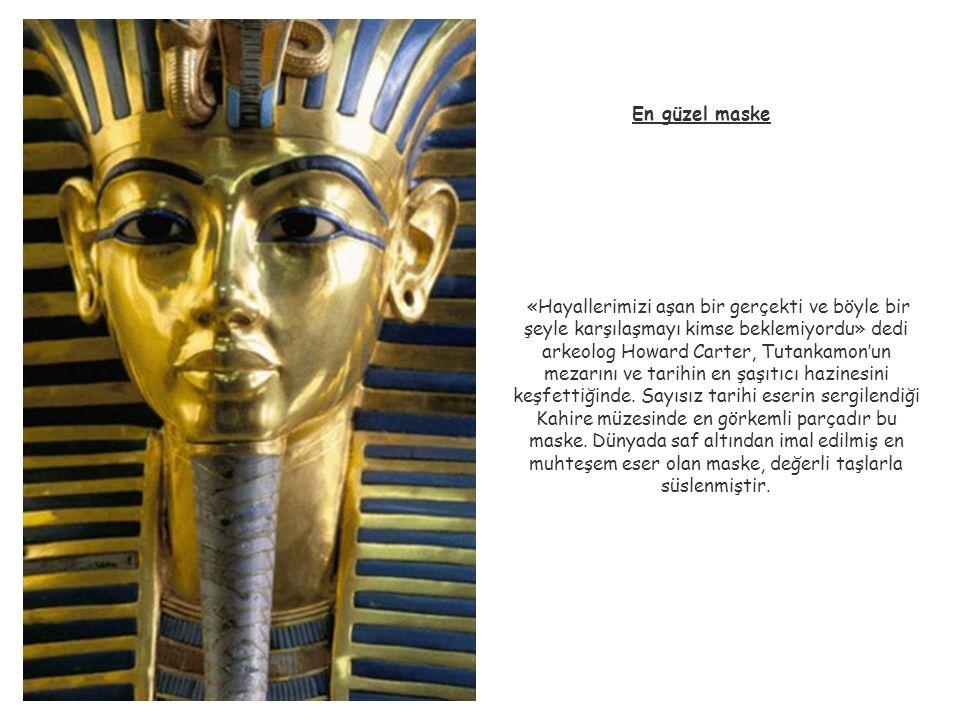 En güzel maske «Hayallerimizi aşan bir gerçekti ve böyle bir şeyle karşılaşmayı kimse beklemiyordu» dedi arkeolog Howard Carter, Tutankamon'un mezarın