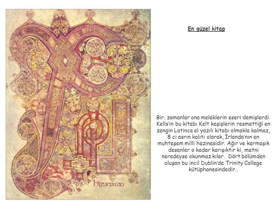 En güzel kitap Bir. zamanlar ona meleklerin eseri demişlerdi. Kells'in bu kitabı Kelt keşişlerin resmettiği en zengin Latince el yazılı kitabı olmakla