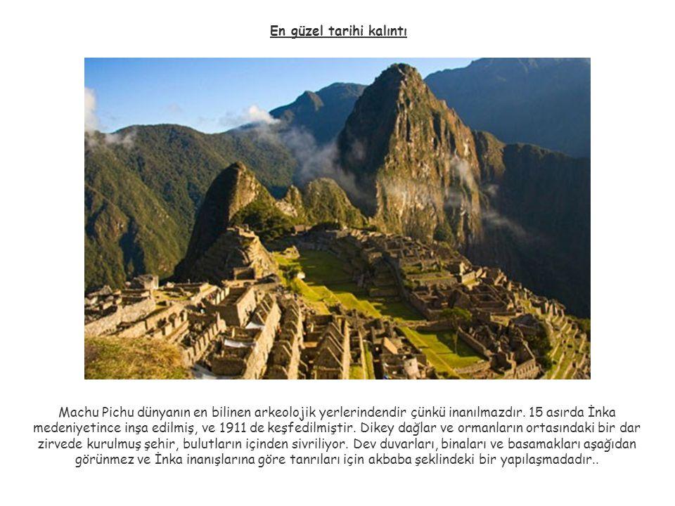 En güzel tarihi kalıntı Machu Pichu dünyanın en bilinen arkeolojik yerlerindendir çünkü inanılmazdır. 15 asırda İnka medeniyetince inşa edilmiş, ve 19