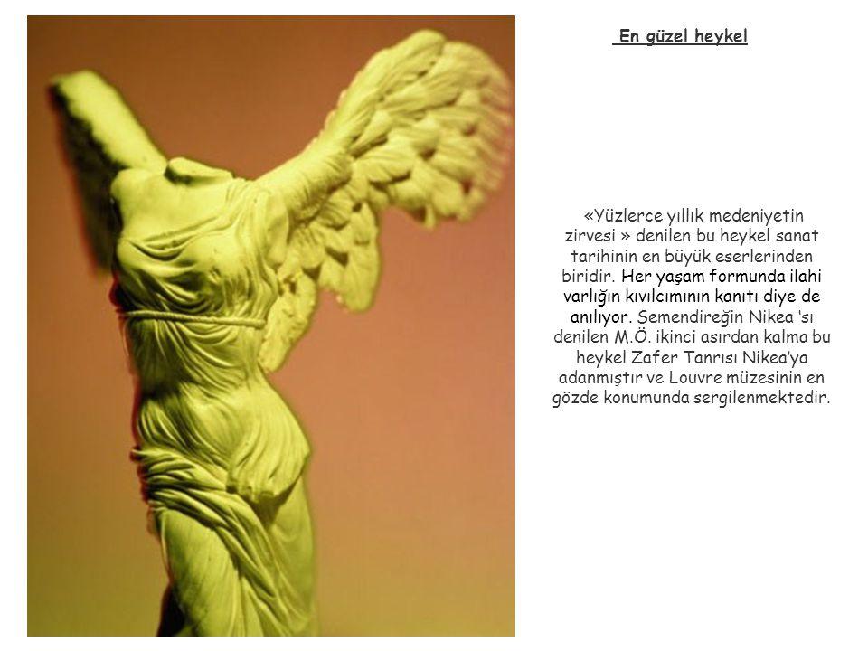 En güzel heykel «Yüzlerce yıllık medeniyetin zirvesi » denilen bu heykel sanat tarihinin en büyük eserlerinden biridir. Her yaşam formunda ilahi varlı