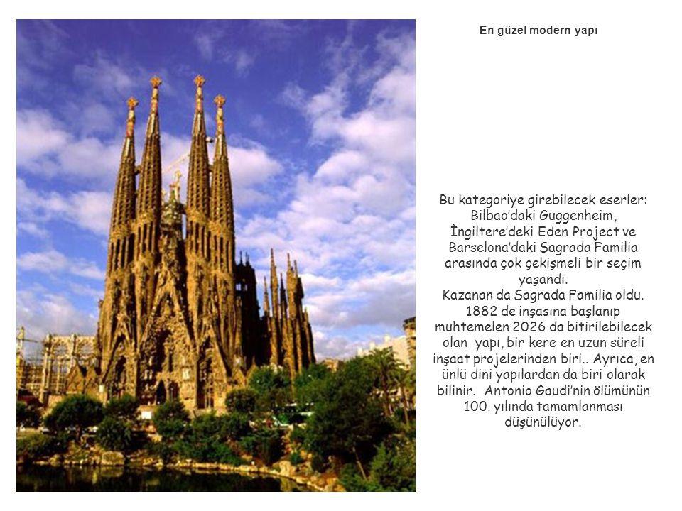 En güzel modern yapı Bu kategoriye girebilecek eserler: Bilbao'daki Guggenheim, İngiltere'deki Eden Project ve Barselona'daki Sagrada Familia arasında