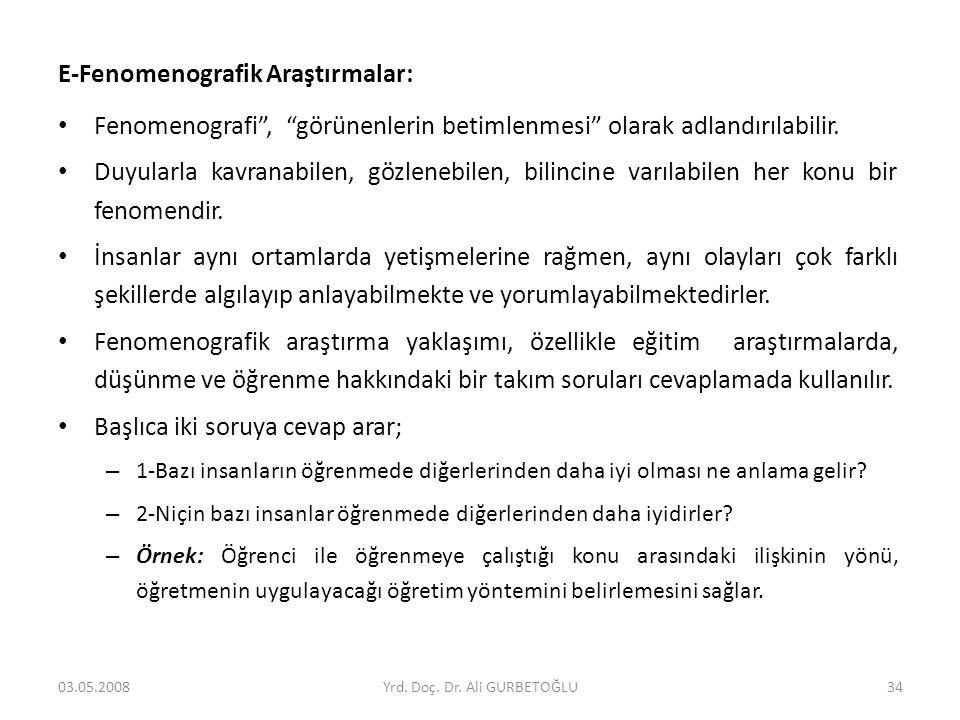 """E-Fenomenografik Araştırmalar: • Fenomenografi"""", """"görünenlerin betimlenmesi"""" olarak adlandırılabilir. • Duyularla kavranabilen, gözlenebilen, bilincin"""