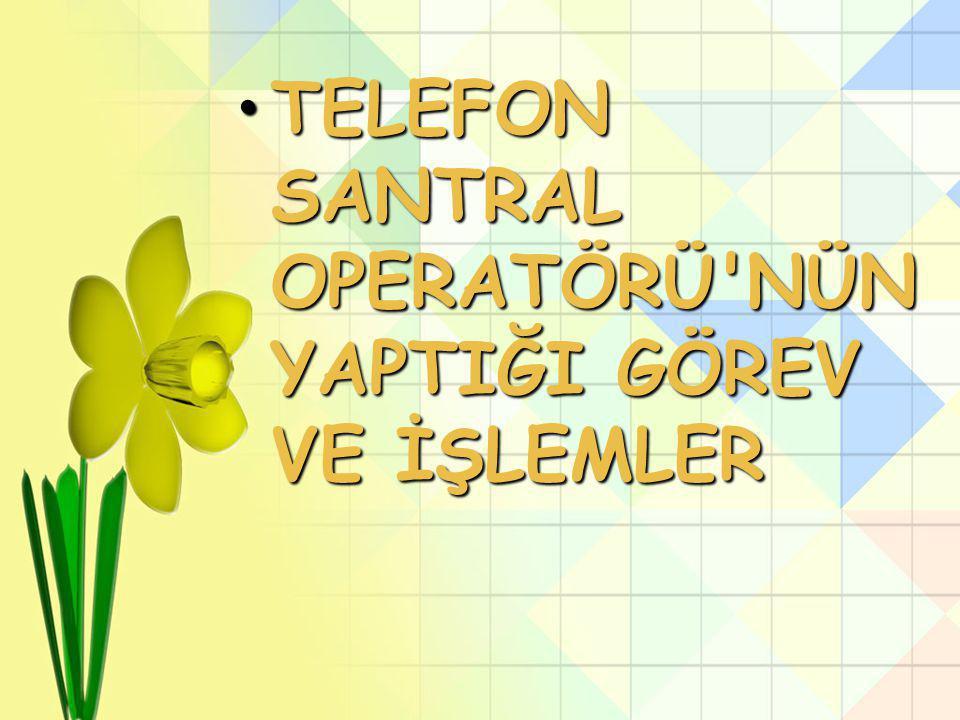 Telefon Santral Operatörü Tanım: Telefon görüşmelerinin yapılmasına •aracılık etme, •hedef kitleden ya da hedef kitleye telefonla iletişim hizmetlerin