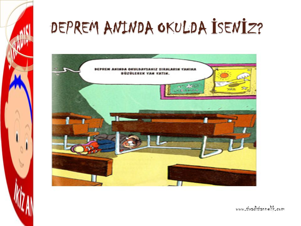 DEPREM ANINDA OKULDA İ SEN İ Z www.siradisiannelik.com
