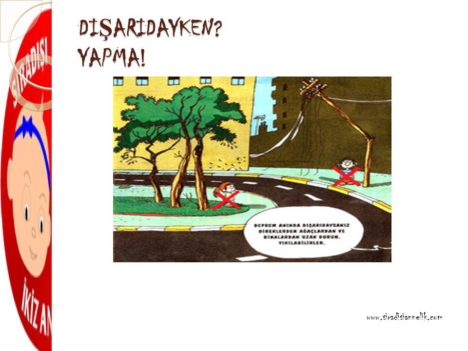 DI Ş ARIDAYKEN? YAPMA! www.siradisiannelik.com