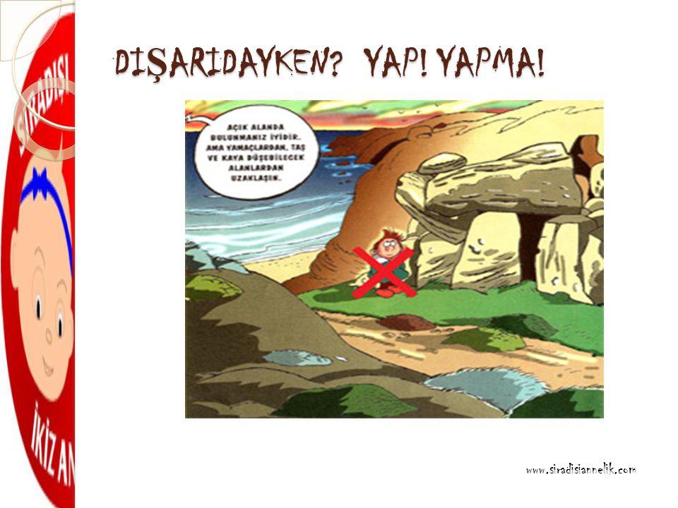 DI Ş ARIDAYKEN YAP! YAPMA! www.siradisiannelik.com