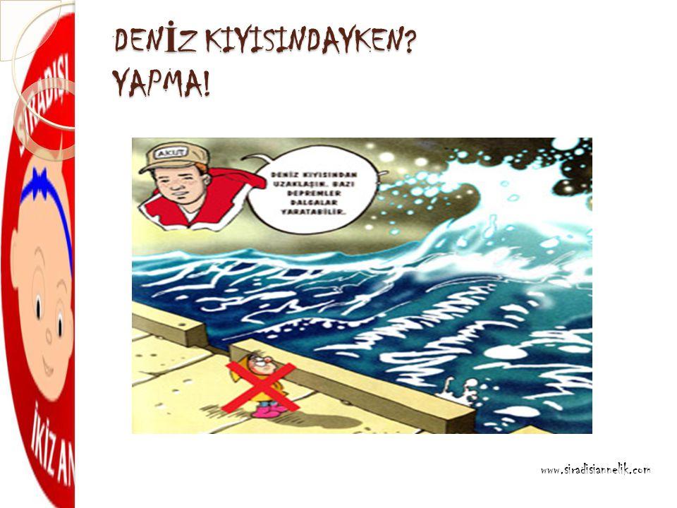 DEN İ Z KIYISINDAYKEN? YAPMA! www.siradisiannelik.com