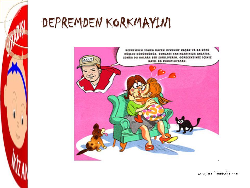 DEPREMDEN KORKMAYIN! www.siradisiannelik.com