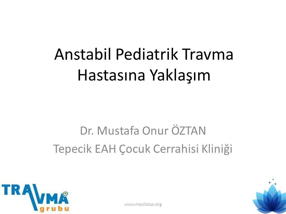 Anstabil Pediatrik Travma Hastasına Yaklaşım Dr. Mustafa Onur ÖZTAN Tepecik EAH Çocuk Cerrahisi Kliniği www.mavilotus.org