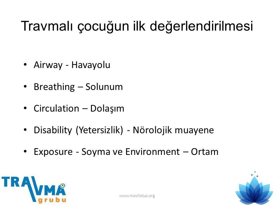 Travmalı çocuğun ilk değerlendirilmesi • Airway - Havayolu • Breathing – Solunum • Circulation – Dolaşım • Disability (Yetersizlik) - Nörolojik muayen
