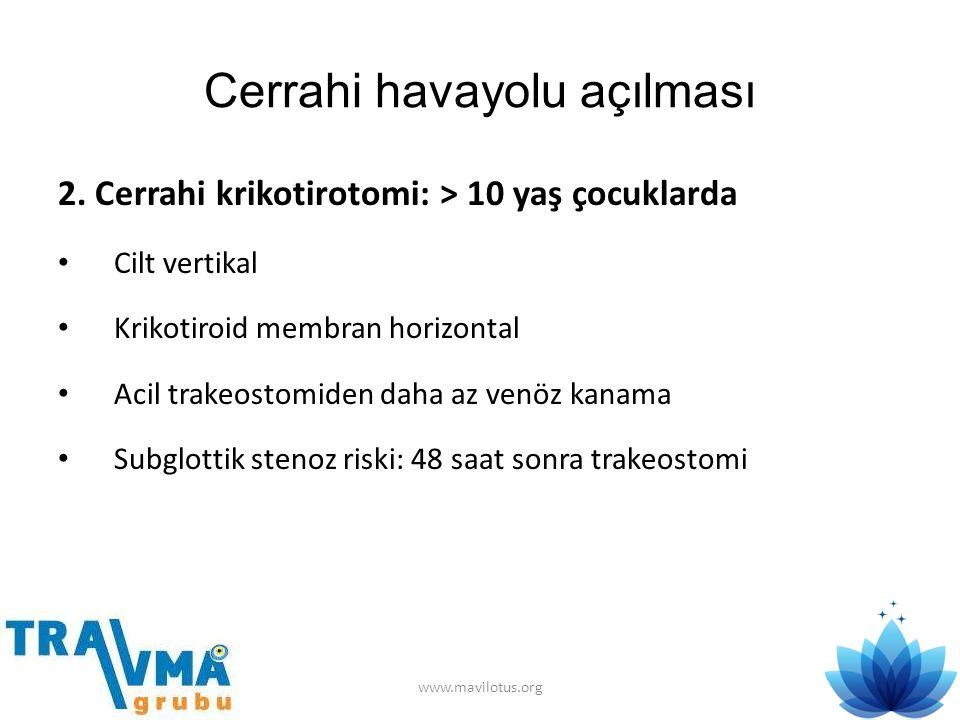 Cerrahi havayolu açılması 2. Cerrahi krikotirotomi: > 10 yaş çocuklarda • Cilt vertikal • Krikotiroid membran horizontal • Acil trakeostomiden daha az