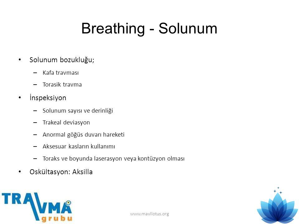 Breathing - Solunum • Solunum bozukluğu; – Kafa travması – Torasik travma • İnspeksiyon – Solunum sayısı ve derinliği – Trakeal deviasyon – Anormal gö