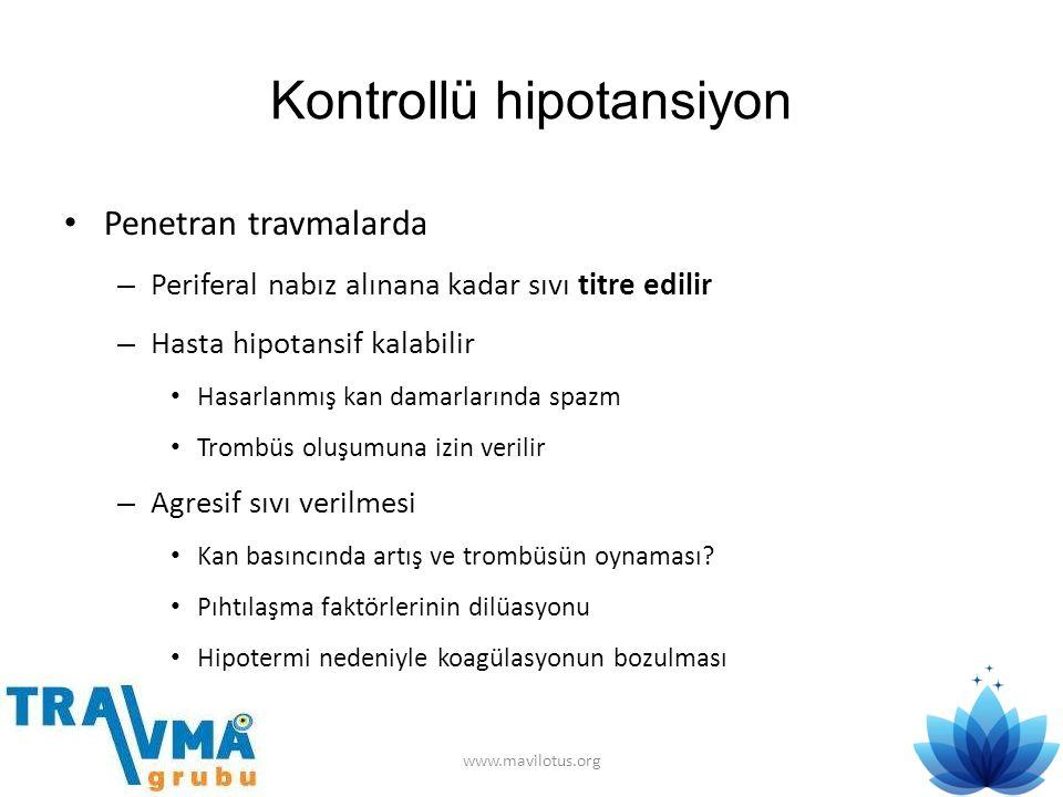 Kontrollü hipotansiyon • Penetran travmalarda – Periferal nabız alınana kadar sıvı titre edilir – Hasta hipotansif kalabilir • Hasarlanmış kan damarla