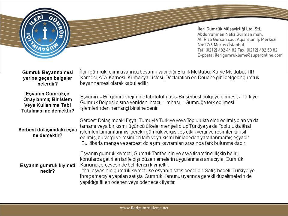 Gümrük Beyannamesi yerine geçen belgeler nelerdir? İlgili gümrük rejimi uyarınca beyanın yapıldığı Elçilik Mektubu, Kurye Mektubu, TIR Karnesi, ATA Ka