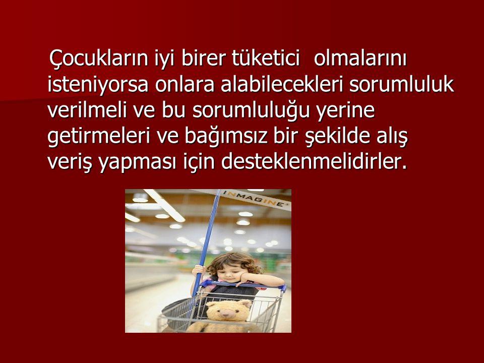 Çocukların iyi birer tüketici olmalarını isteniyorsa onlara alabilecekleri sorumluluk verilmeli ve bu sorumluluğu yerine getirmeleri ve bağımsız bir şekilde alış veriş yapması için desteklenmelidirler.