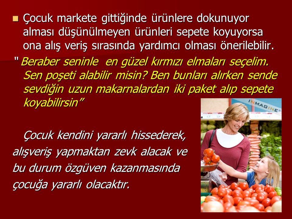 Çocuk markete gittiğinde ürünlere dokunuyor alması düşünülmeyen ürünleri sepete koyuyorsa ona alış veriş sırasında yardımcı olması önerilebilir.