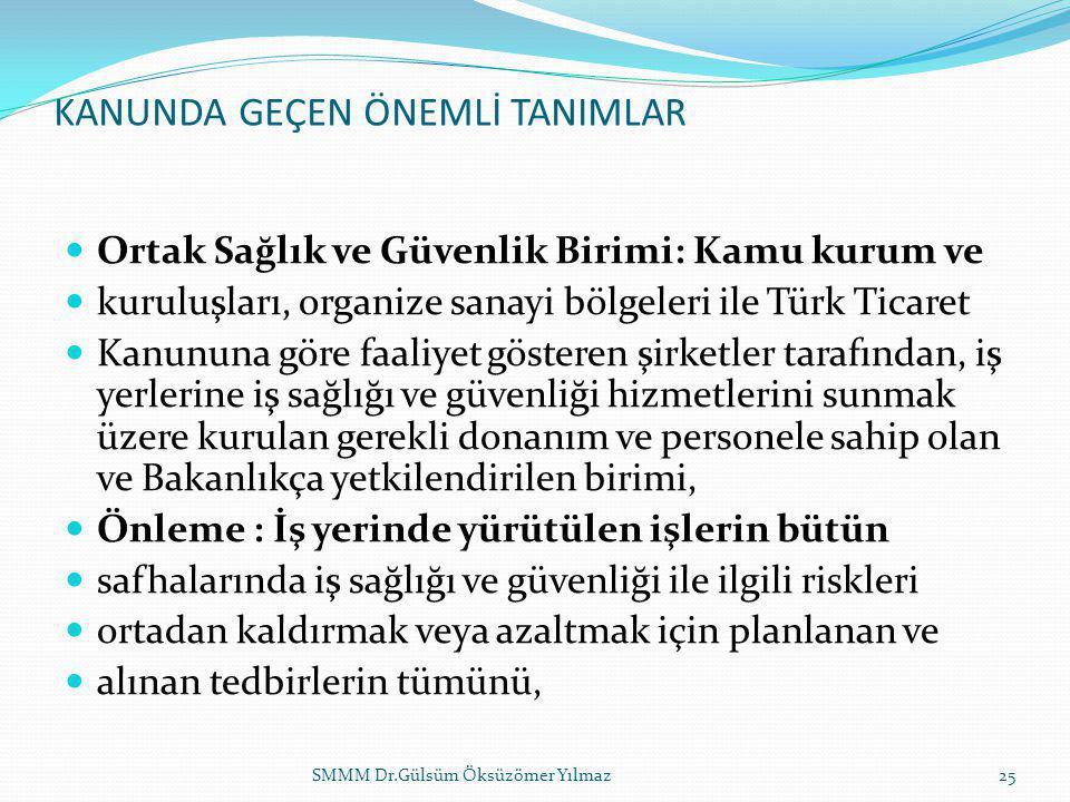 KANUNDA GEÇEN ÖNEMLİ TANIMLAR  Ortak Sağlık ve Güvenlik Birimi: Kamu kurum ve  kuruluşları, organize sanayi bölgeleri ile Türk Ticaret  Kanununa gö