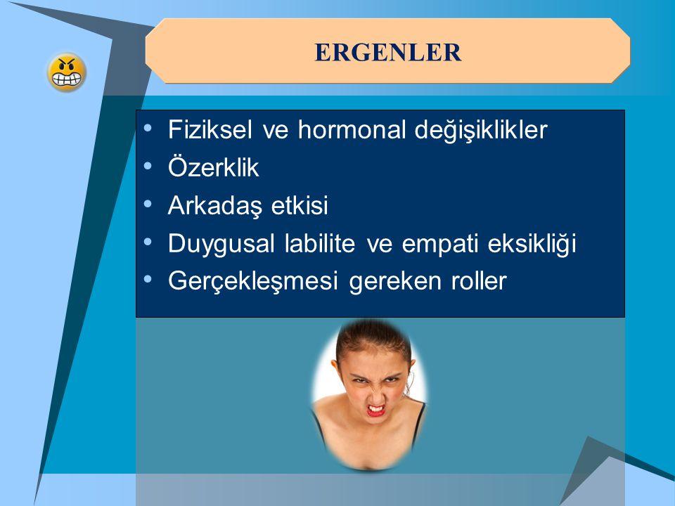 ERGENLER • Fiziksel ve hormonal değişiklikler • Özerklik • Arkadaş etkisi • Duygusal labilite ve empati eksikliği • Gerçekleşmesi gereken roller