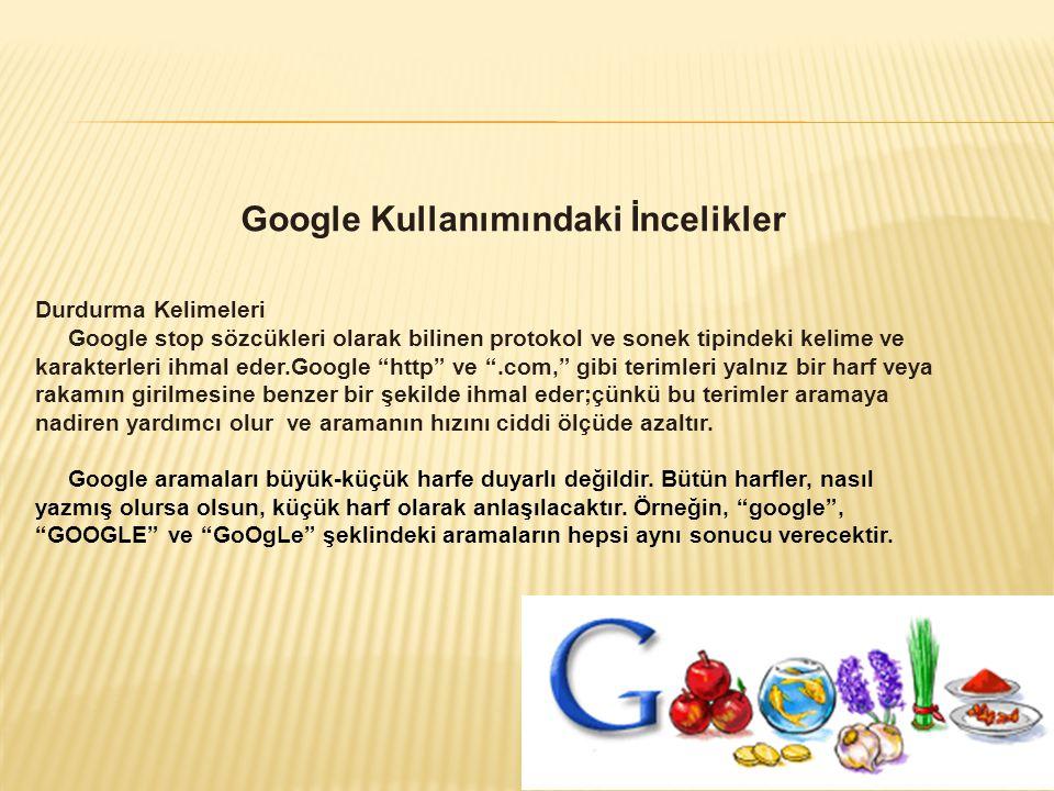 Google Kullanımındaki İncelikler Durdurma Kelimeleri Google stop sözcükleri olarak bilinen protokol ve sonek tipindeki kelime ve karakterleri ihmal ed