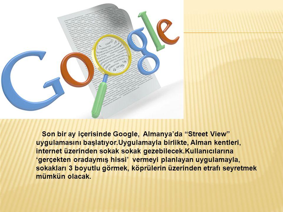 """Son bir ay içerisinde Google, Almanya'da """"Street View"""" uygulamasını başlatıyor.Uygulamayla birlikte, Alman kentleri, internet üzerinden sokak sokak ge"""