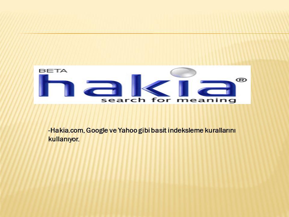 -Hakia.com, Google ve Yahoo gibi basit indeksleme kurallarını kullanıyor.