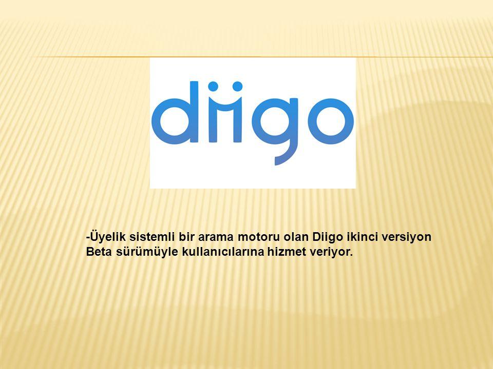 -Üyelik sistemli bir arama motoru olan Diigo ikinci versiyon Beta sürümüyle kullanıcılarına hizmet veriyor.