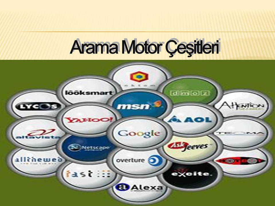 Arama motorları denince akla gelen en popüler arama motorları: http://www.altavista.com http://www.yahoo.com http://www.google.com http://www.excite.com http://www.infoseek.com http://www.hotbot.com Türkiye' deki arama motorları http://www.arabul.com http://www.netbul.com http://www.nerede.com http://www.superonline.com