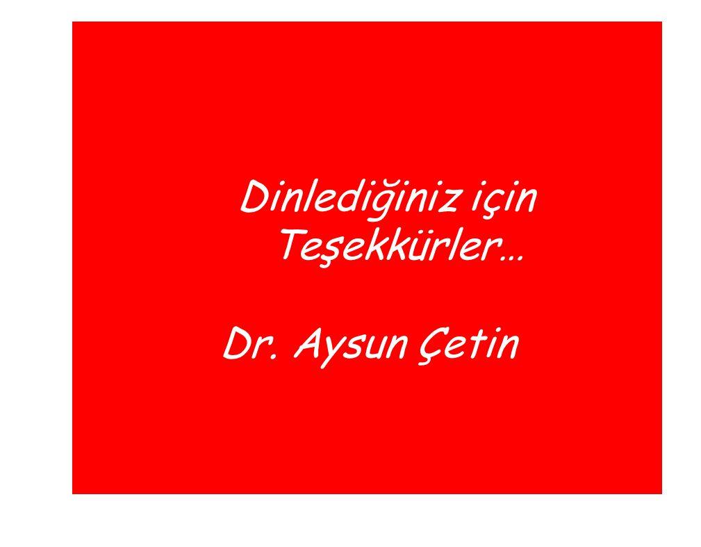 Dinlediğiniz için Teşekkürler… Dr. Aysun Çetin