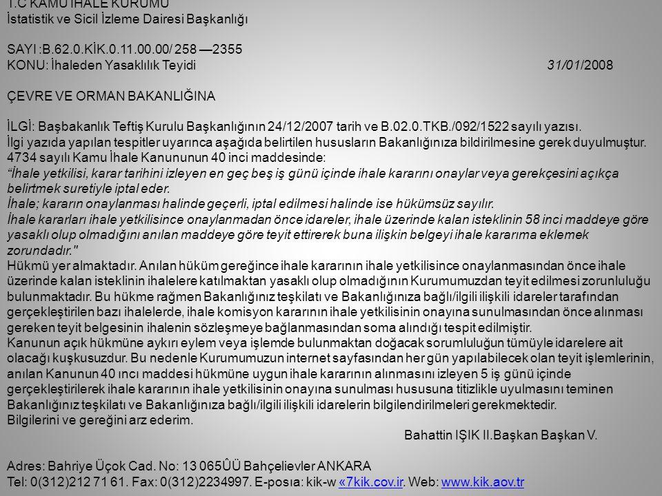 TeftişKurulu BaşkanıTeftişKurulu Başkanı T.C. ÇEVRE ve ORMAN BAKANLIĞI Orman Genel Müdürlüğü Sayı : B.18.LOGM.0.60-679/İMİ-98' Konu : İhaleden Yasaklı
