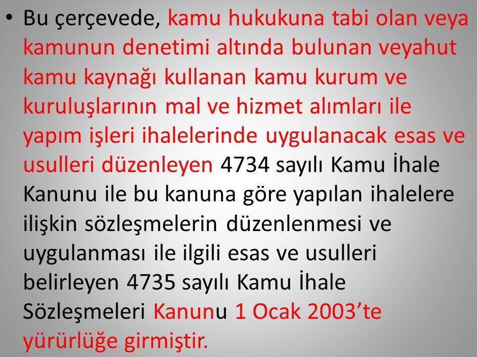 • Bu nedenle 2886 sayılı Kanunun değiştirilerek, Türk kamu ihale sisteminin AB ve uluslararası ihale uygulamaları ile uyumlu hale getirilmesi, kamu ih