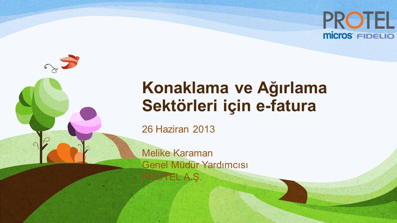 Konaklama ve Ağırlama Sektörleri için e-fatura 26 Haziran 2013 Melike Karaman Genel Müdür Yardımcısı PROTEL A.Ş.