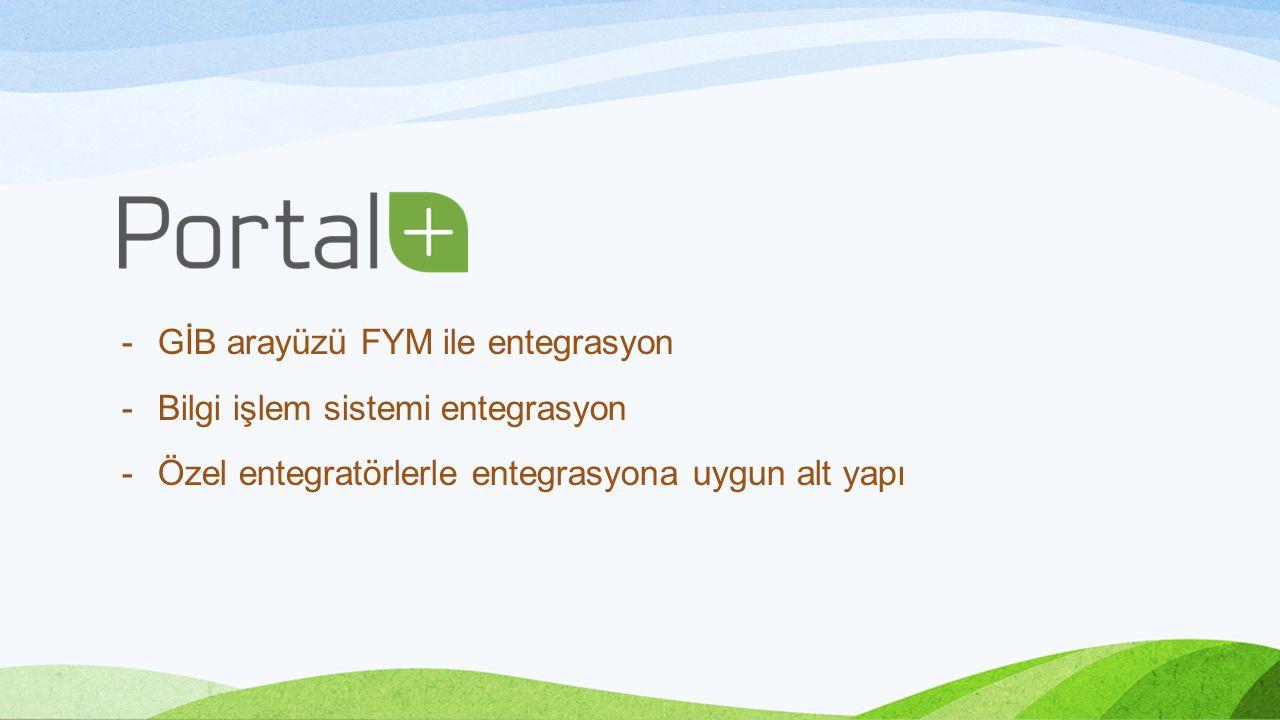 -GİB arayüzü FYM ile entegrasyon -Bilgi işlem sistemi entegrasyon -Özel entegratörlerle entegrasyona uygun alt yapı