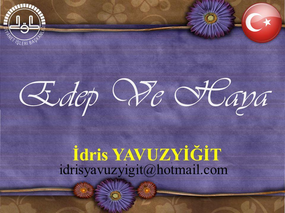 İdris YAVUZYİĞİT idrisyavuzyigit@hotmail.com Edep Ve Haya