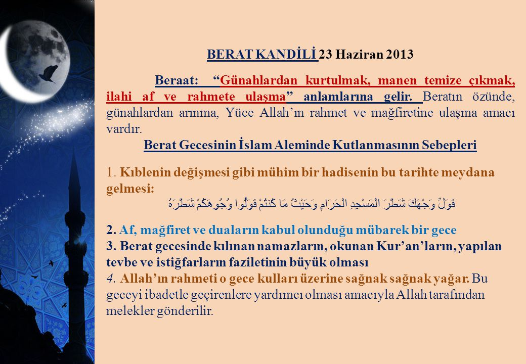 """BERAT KANDİLİ 23 Haziran 2013 Beraat: """"Günahlardan kurtulmak, manen temize çıkmak, ilahi af ve rahmete ulaşma"""" anlamlarına gelir. Beratın özünde, güna"""