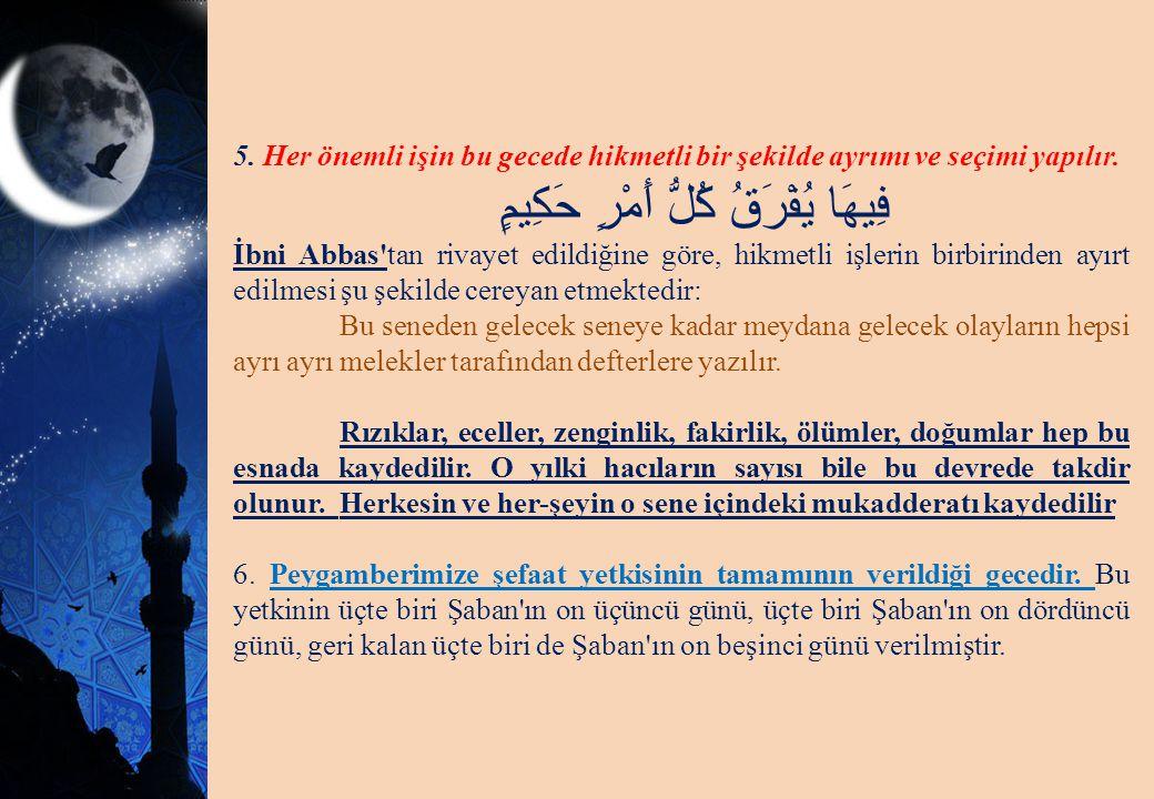 5. Her önemli işin bu gecede hikmetli bir şekilde ayrımı ve seçimi yapılır. فِيهَا يُفْرَقُ كُلُّ أَمْرٍ حَكِيمٍ İbni Abbas'tan rivayet edildiğine gör