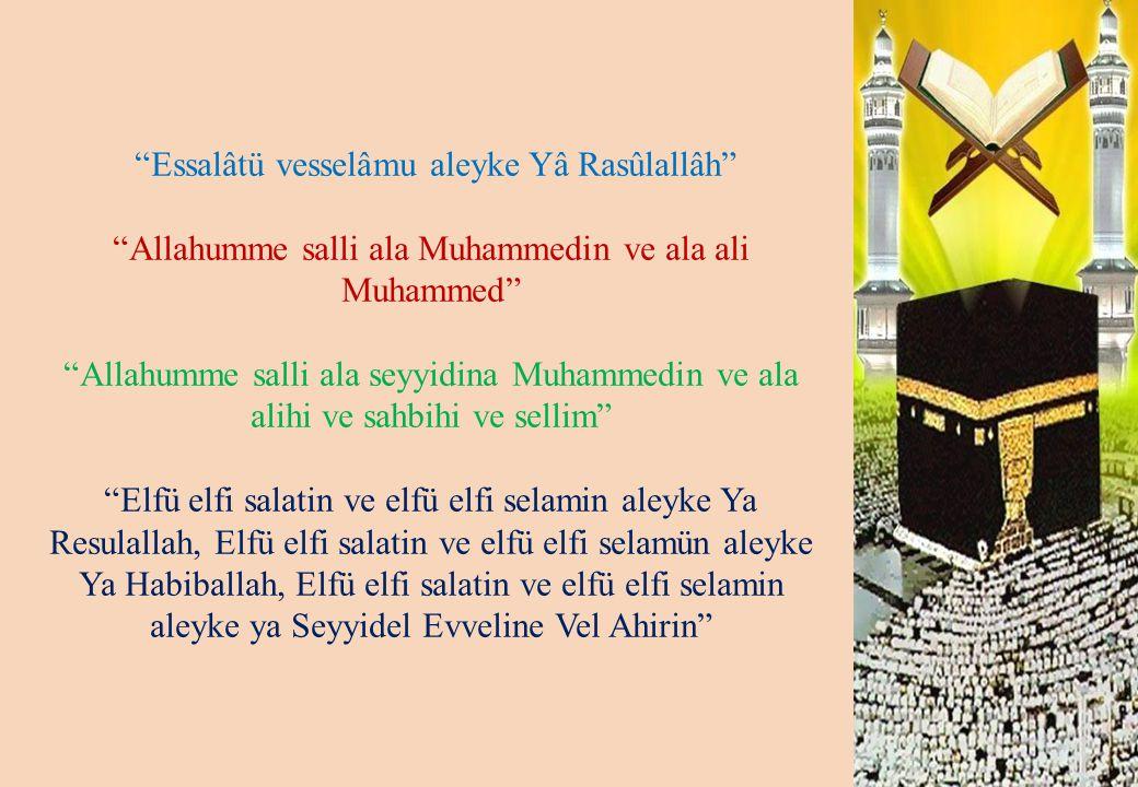 """Essalâtü vesselâmu aleyke Yâ Rasûlallâh"" ""Allahumme salli ala Muhammedin ve ala ali Muhammed"" ""Allahumme salli ala seyyidina Muhammedin ve ala alihi"
