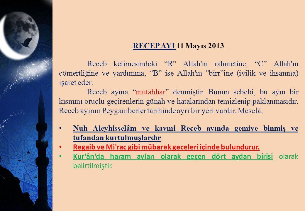 """RECEP AYI 11 Mayıs 2013 Receb kelimesindeki """"R"""" Allah'ın rahmetine, """"C"""" Allah'ın cömertliğine ve yardımına, """"B"""" ise Allah'ın """"birr""""ine (iyilik ve ihsa"""
