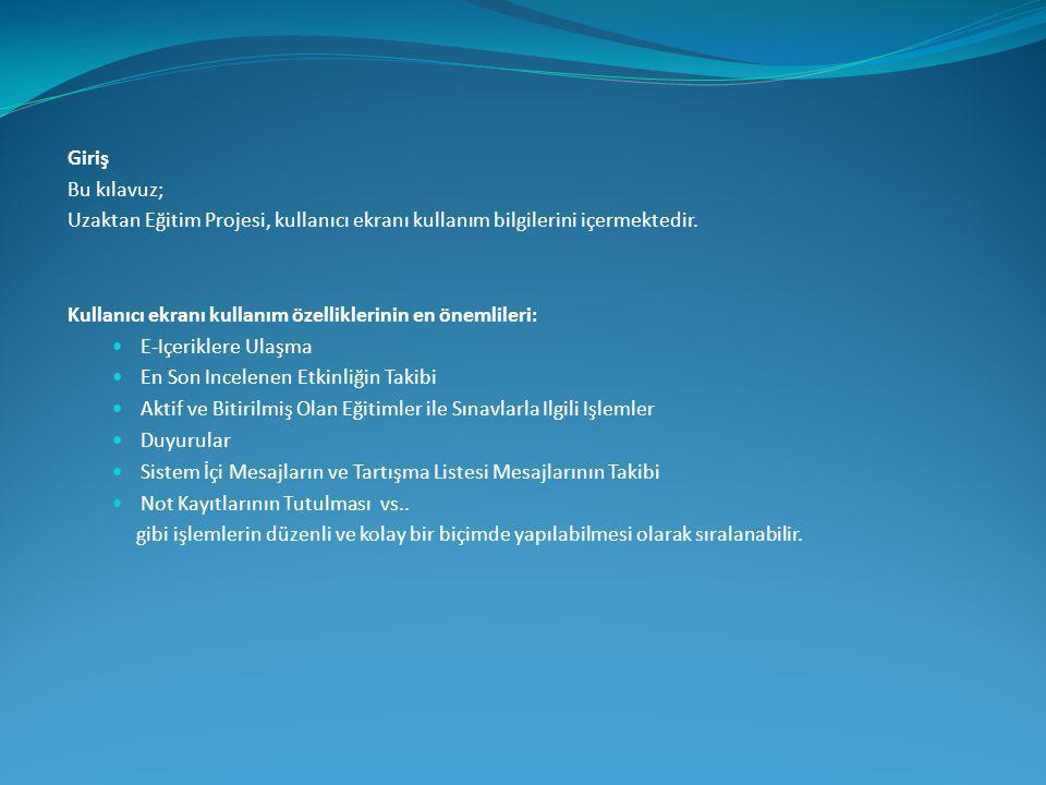 Giriş Bu kılavuz; Uzaktan Eğitim Projesi, kullanıcı ekranı kullanım bilgilerini içermektedir. Kullanıcı ekranı kullanım özelliklerinin en önemlileri: