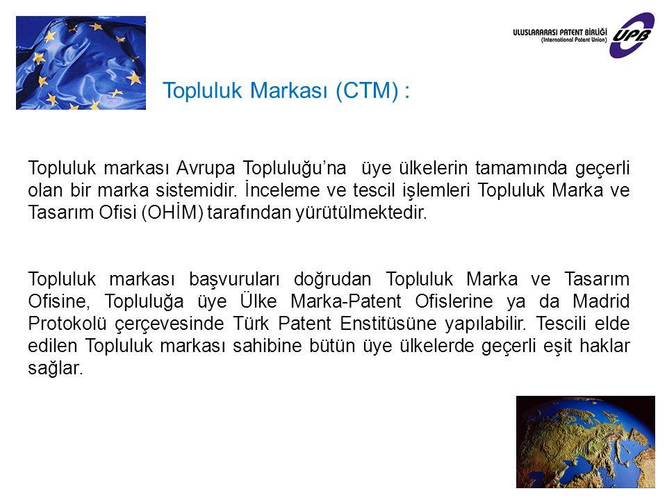 Topluluk Markası (CTM) : Topluluk markası Avrupa Topluluğu'na üye ülkelerin tamamında geçerli olan bir marka sistemidir. İnceleme ve tescil işlemleri