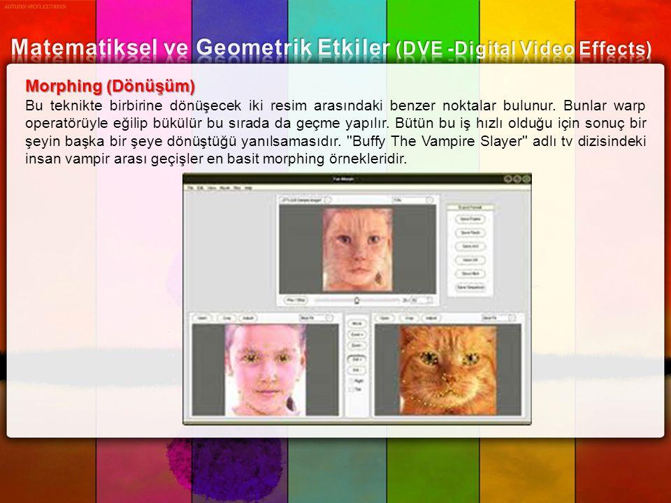 Morphing (Dönüşüm) Bu teknikte birbirine dönüşecek iki resim arasındaki benzer noktalar bulunur. Bunlar warp operatörüyle eğilip bükülür bu sırada da
