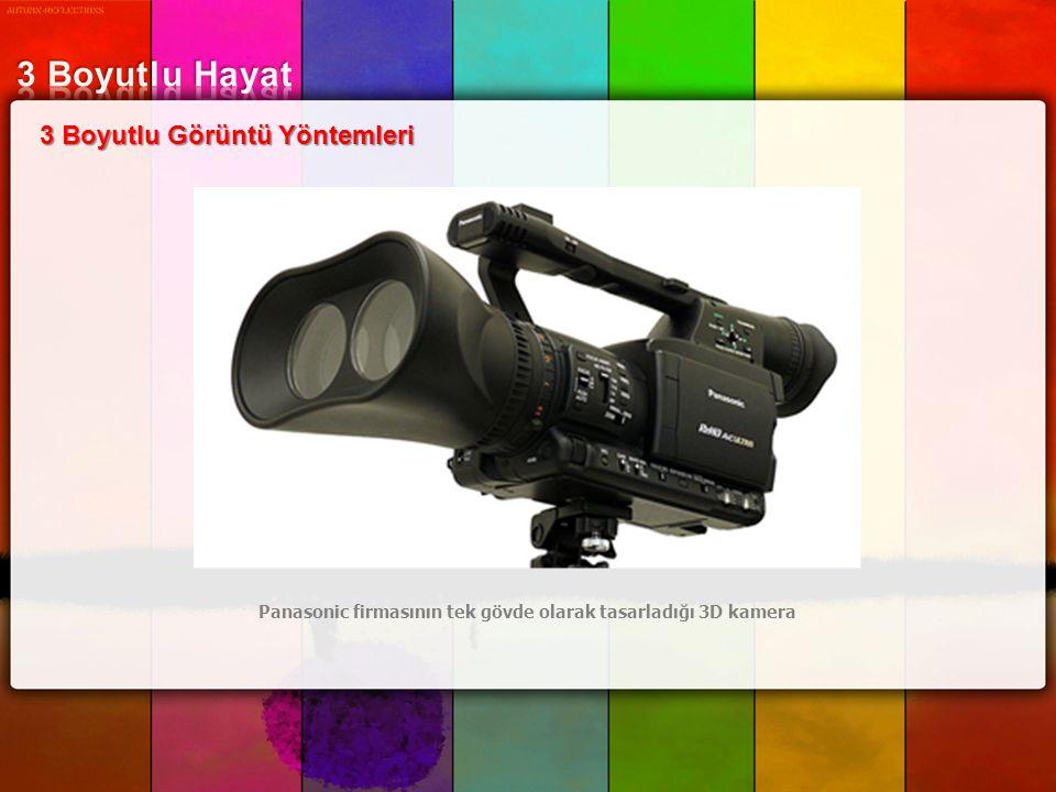 3 Boyutlu Görüntü Yöntemleri Panasonic firmasının tek gövde olarak tasarladığı 3D kamera