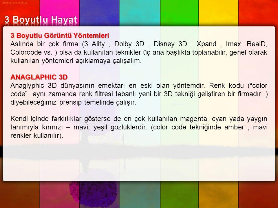 3 Boyutlu Görüntü Yöntemleri Aslında bir çok firma (3 Ality, Dolby 3D, Disney 3D, Xpand, Imax, RealD, Colorcode vs. ) olsa da kullanılan teknikler üç